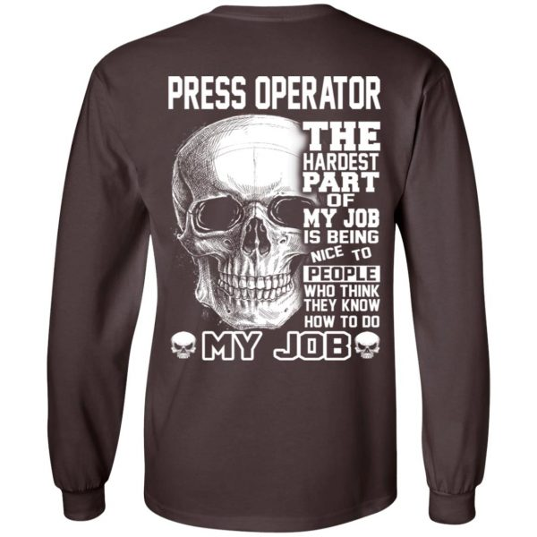 Press Operator The Hardest Part Of My Job Is Being Nice To People T-Shirts, Hoodie, Tank Apparel 9