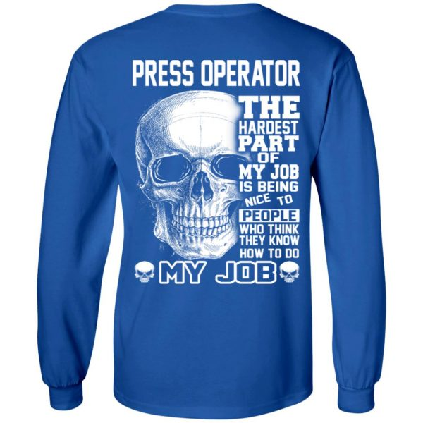Press Operator The Hardest Part Of My Job Is Being Nice To People T-Shirts, Hoodie, Tank Apparel 10