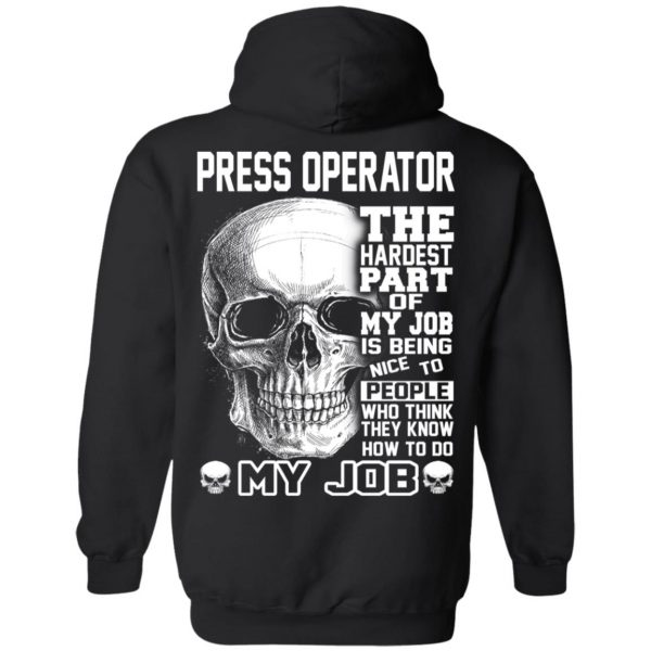 Press Operator The Hardest Part Of My Job Is Being Nice To People T-Shirts, Hoodie, Tank Apparel 11