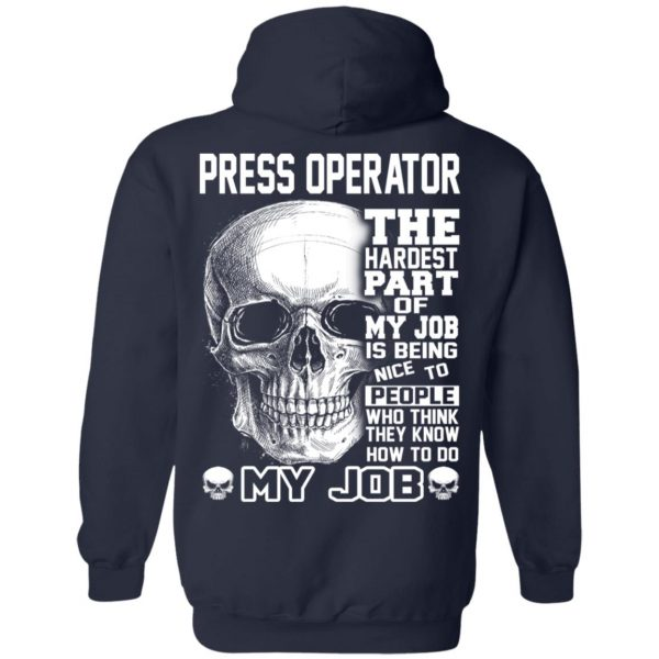 Press Operator The Hardest Part Of My Job Is Being Nice To People T-Shirts, Hoodie, Tank Apparel 12