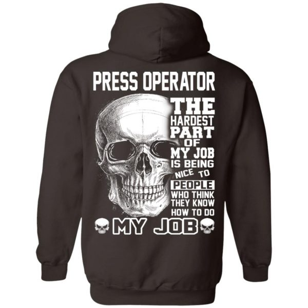 Press Operator The Hardest Part Of My Job Is Being Nice To People T-Shirts, Hoodie, Tank Apparel 13