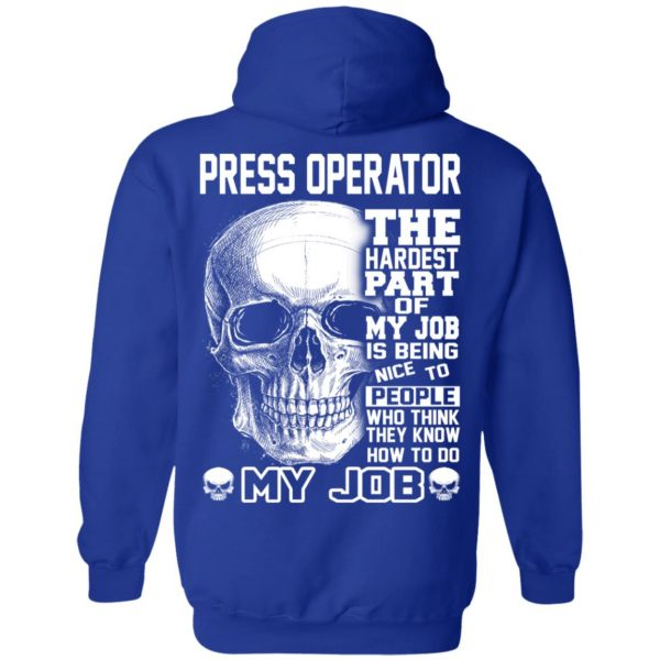 Press Operator The Hardest Part Of My Job Is Being Nice To People T-Shirts, Hoodie, Tank Apparel 14