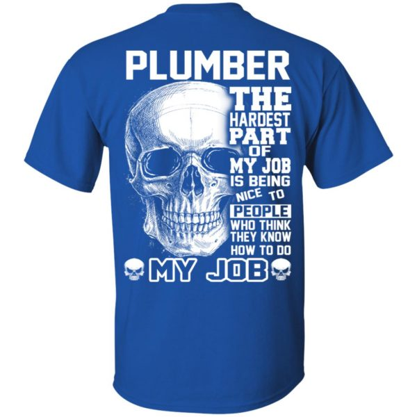 Plumber The Hardest Part Of My Job Is Being Nice To People T-Shirts, Hoodie, Tank