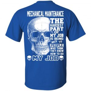 Mechanical Maintenance The Hardest Part Of My Job Is Being Nice To People T-Shirts, Hoodie, Tank