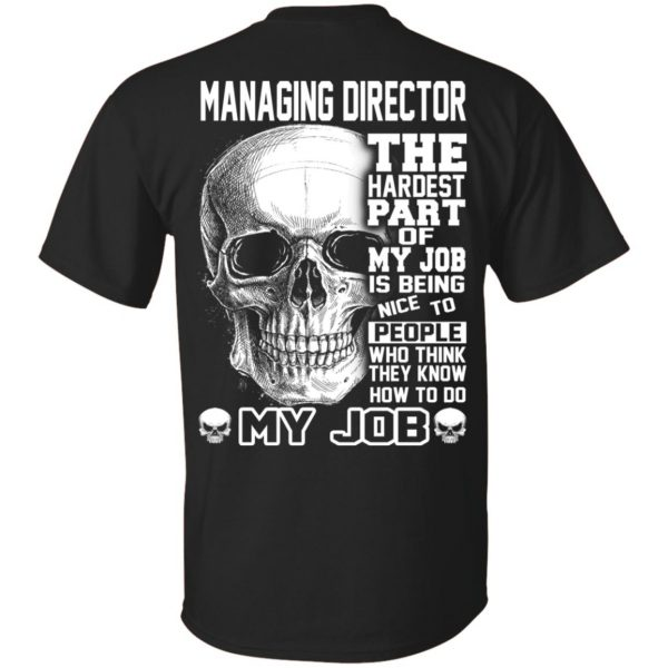 Managing Director The Hardest Part Of My Job Is Being Nice To People T-Shirts, Hoodie, Tank Apparel
