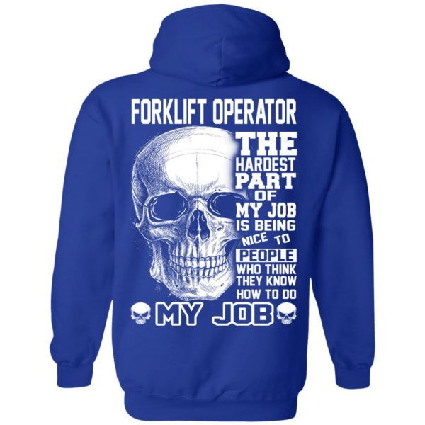 Forklift Operator The Hardest Part Of My Job Is Being Nice To People T-Shirts, Hoodie, Tank Apparel