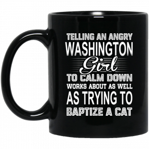 Telling An Angry Washington Girl To Calm Down Works About As Well As Trying To Baptize A Cat Mug