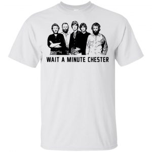 Wait A Minute Chester The Band Version T-Shirts, Hoodie, Tank Apparel