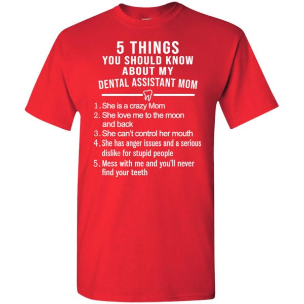 5 Things You Should Know About My Dental Assistant Mom Youth T-Shirts, Hoodie, Tank Apparel 6
