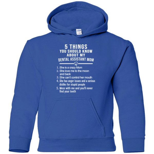 5 Things You Should Know About My Dental Assistant Mom Youth T-Shirts, Hoodie, Tank Apparel 15
