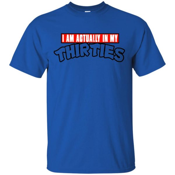 I Am Actually In My Thirties Funny TMNT Parody T-Shirts, Hoodie, Tank Apparel 5