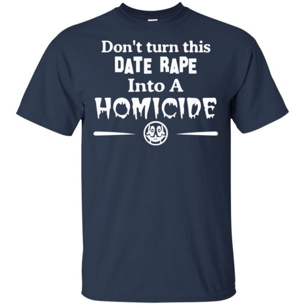 Don't Turn This Date Rape Into A Homicide T-Shirts, Hoodie, Tank Apparel 6