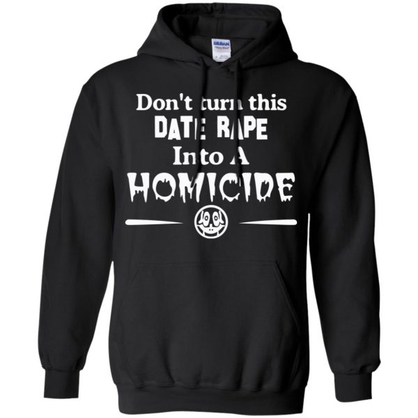 Don't Turn This Date Rape Into A Homicide T-Shirts, Hoodie, Tank Apparel 7