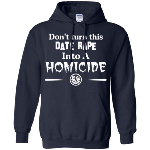 Don't Turn This Date Rape Into A Homicide T-Shirts, Hoodie, Tank Apparel 8