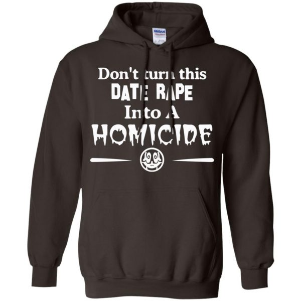 Don't Turn This Date Rape Into A Homicide T-Shirts, Hoodie, Tank Apparel 9