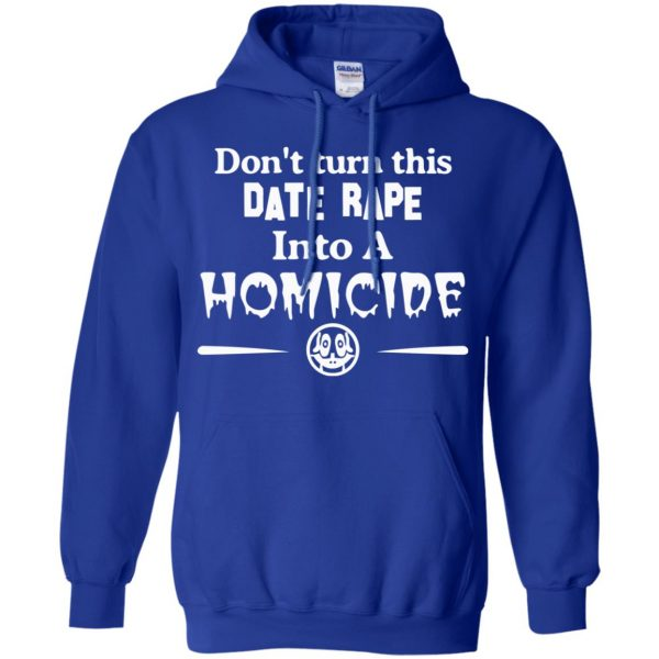 Don't Turn This Date Rape Into A Homicide T-Shirts, Hoodie, Tank Apparel 10