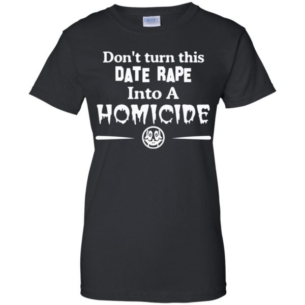 Don't Turn This Date Rape Into A Homicide T-Shirts, Hoodie, Tank Apparel 11