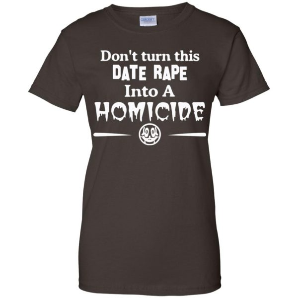 Don't Turn This Date Rape Into A Homicide T-Shirts, Hoodie, Tank Apparel 12