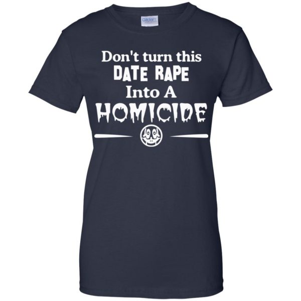 Don't Turn This Date Rape Into A Homicide T-Shirts, Hoodie, Tank Apparel 13