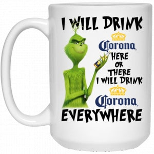 The Grinch: I Will Drink Corona Here Or There I Will Drink Corona Everywhere Mug Coffee Mugs