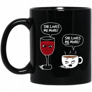 Wine And Coffee She Loves Me More Coffee Mug Coffee Mugs