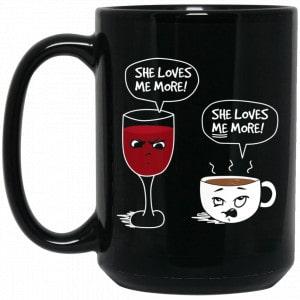 Wine And Coffee She Loves Me More Coffee Mug Coffee Mugs 2