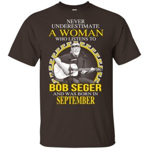 A Woman Who Listens To Bob Seger And Was Born In September T-Shirts, Hoodie, Tank Apparel