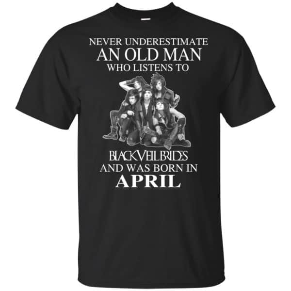 An Old Man Who Listens To Black Veil Brides And Was Born In April T-Shirts, Hoodie, Tank