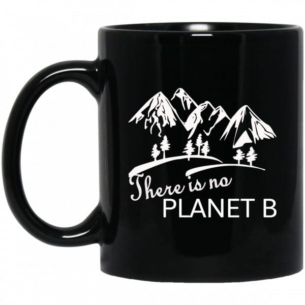 There Is No Planet B Mug Coffee Mugs