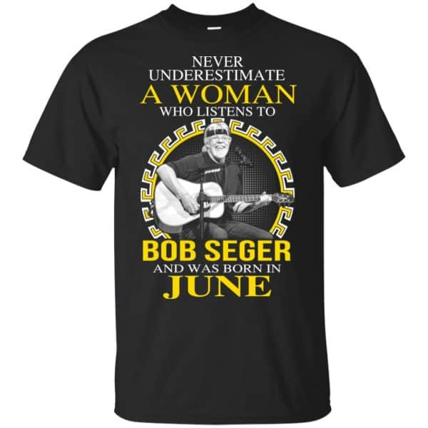 A Woman Who Listens To Bob Seger And Was Born In June T-Shirts, Hoodie, Tank Apparel 3