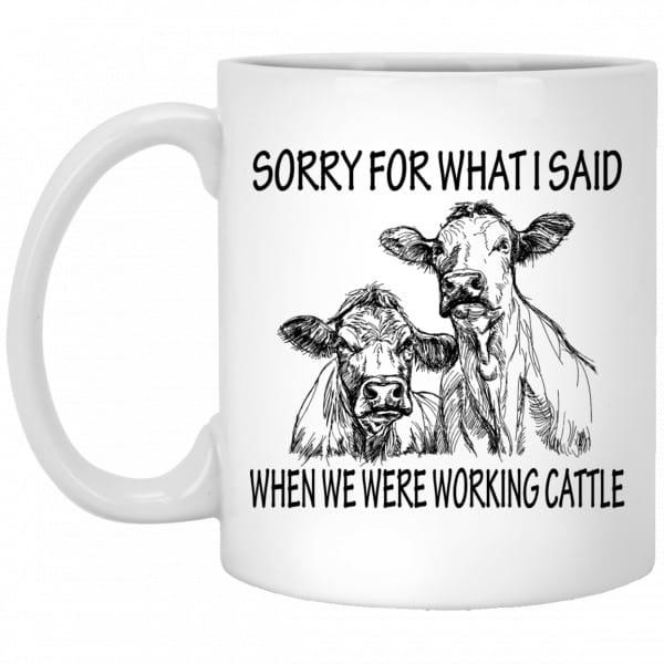 Sorry For What I Said When We Were Working Cattle Mug Coffee Mugs 3