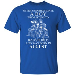A Boy Who Listens To Black Veil Brides And Was Born In August T-Shirts, Hoodie, Tank Apparel
