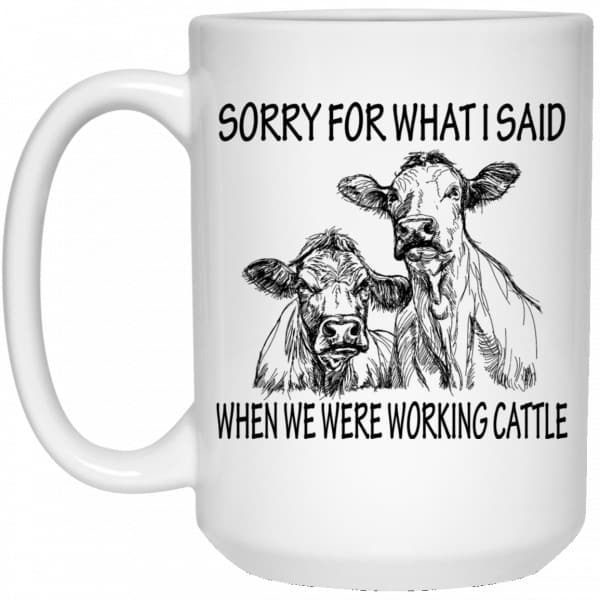 Sorry For What I Said When We Were Working Cattle Mug Coffee Mugs