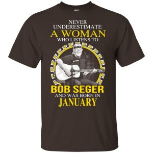 A Woman Who Listens To Bob Seger And Was Born In January T-Shirts, Hoodie, Tank Apparel