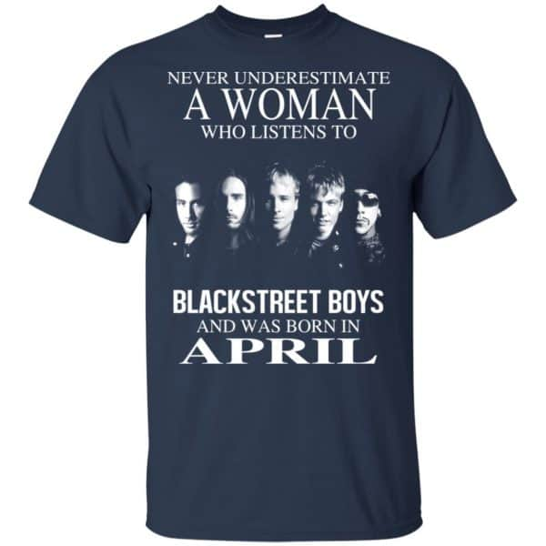 A Woman Who Listens To Backstreet Boys And Was Born In April T-Shirts, Hoodie, Tank Apparel