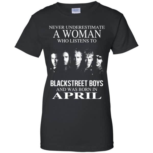 A Woman Who Listens To Backstreet Boys And Was Born In April T-Shirts, Hoodie, Tank
