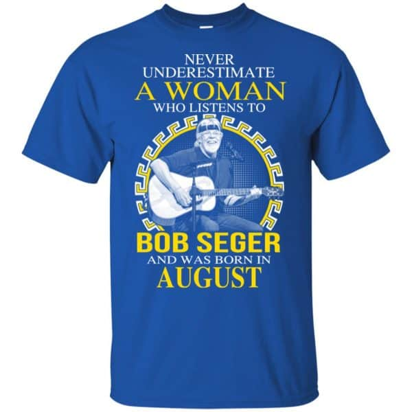 A Woman Who Listens To Bob Seger And Was Born In August T-Shirts, Hoodie, Tank Apparel 5