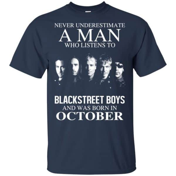 A Man Who Listens To Backstreet Boys And Was Born In October T-Shirts, Hoodie, Tank Apparel