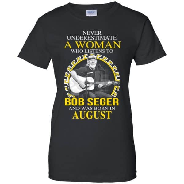 A Woman Who Listens To Bob Seger And Was Born In August T-Shirts, Hoodie, Tank Apparel 11