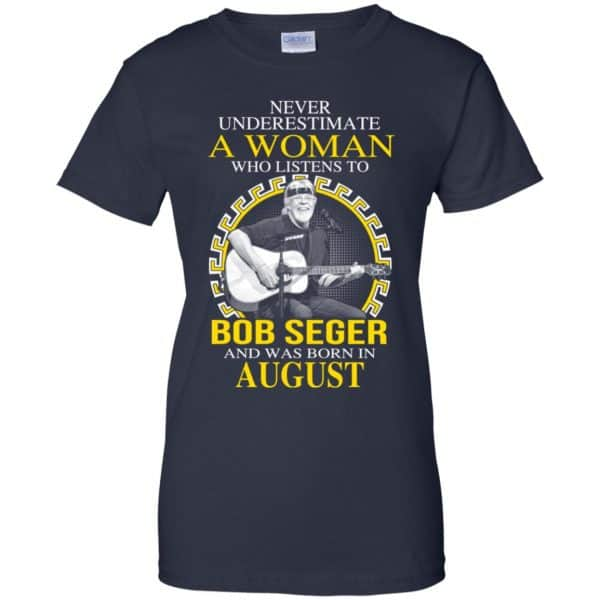 A Woman Who Listens To Bob Seger And Was Born In August T-Shirts, Hoodie, Tank Apparel 13