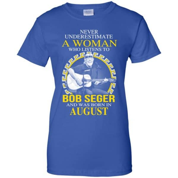 A Woman Who Listens To Bob Seger And Was Born In August T-Shirts, Hoodie, Tank Apparel 14