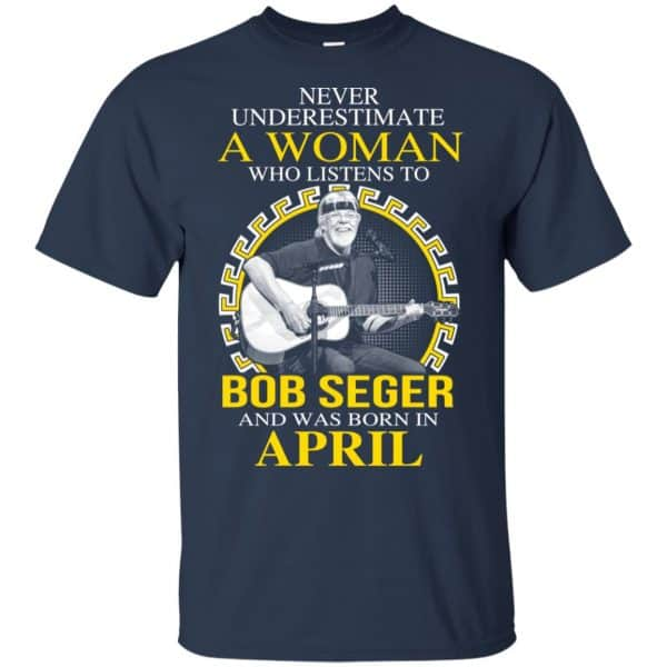 A Woman Who Listens To Bob Seger And Was Born In April T-Shirts, Hoodie, Tank Apparel 6