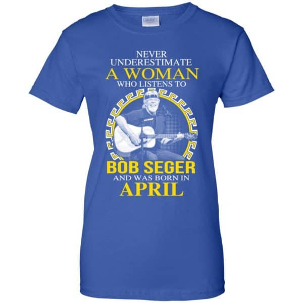 A Woman Who Listens To Bob Seger And Was Born In April T-Shirts, Hoodie, Tank Apparel 14