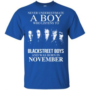 A Boy Who Listens To Backstreet Boys And Was Born In November T-Shirts, Hoodie, Tank Apparel