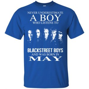 A Boy Who Listens To Backstreet Boys And Was Born In May T-Shirts, Hoodie, Tank Apparel