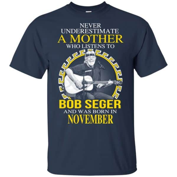 A Mother Who Listens To Bob Seger And Was Born In November T-Shirts, Hoodie, Tank Apparel 6