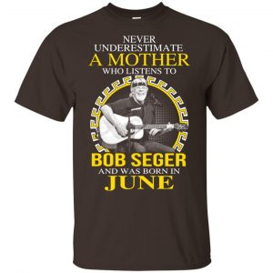 A Mother Who Listens To Bob Seger And Was Born In June T-Shirts, Hoodie, Tank Apparel