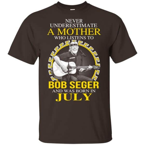 A Mother Who Listens To Bob Seger And Was Born In July T-Shirts, Hoodie, Tank Apparel 4