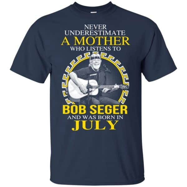 A Mother Who Listens To Bob Seger And Was Born In July T-Shirts, Hoodie, Tank Apparel 6