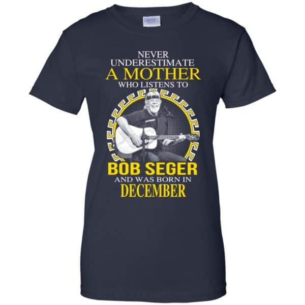 A Mother Who Listens To Bob Seger And Was Born In December T-Shirts, Hoodie, Tank Apparel 13